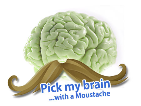 Pick my brain with a Moustache
